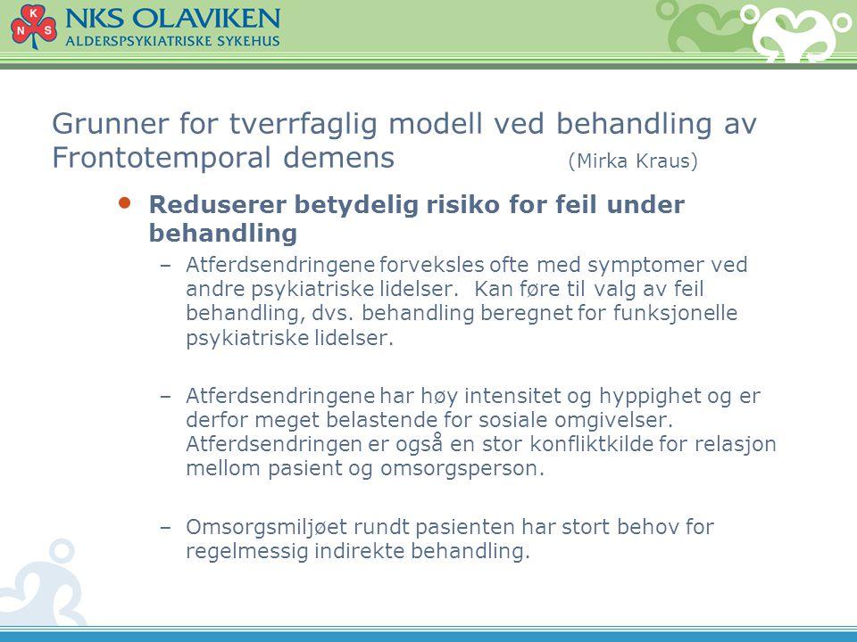 Grunner for tverrfaglig modell ved behandling av Frontotemporal demens (Mirka Kraus) • Reduserer betydelig risiko for feil under behandling –Atferdsen