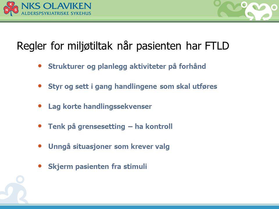 Regler for miljøtiltak når pasienten har FTLD • Strukturer og planlegg aktiviteter på forhånd • Styr og sett i gang handlingene som skal utføres • Lag