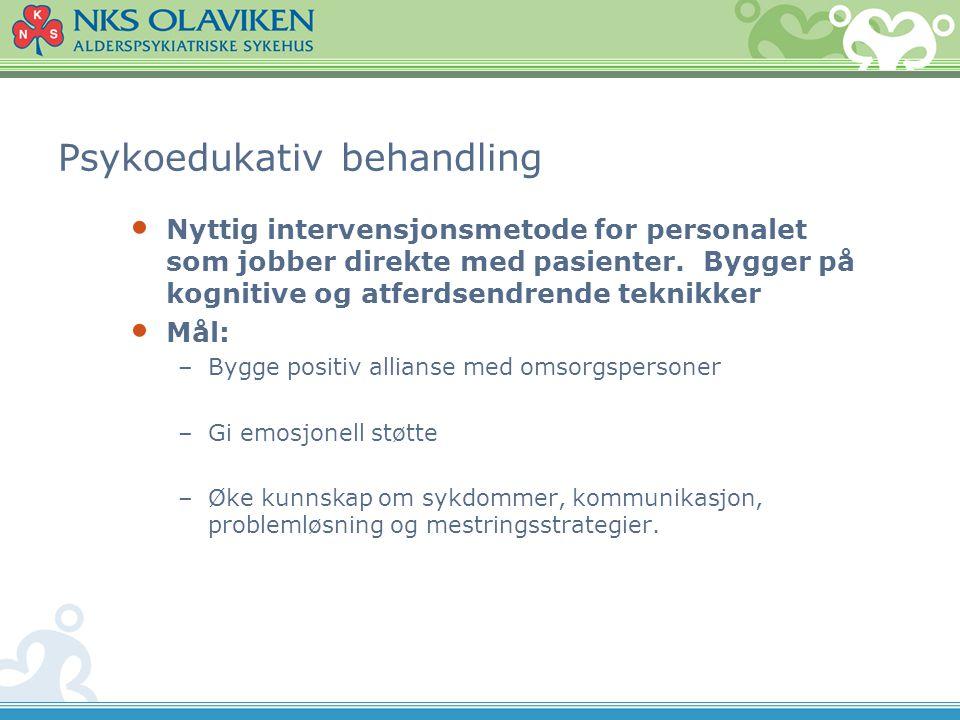 Psykoedukativ behandling • Nyttig intervensjonsmetode for personalet som jobber direkte med pasienter. Bygger på kognitive og atferdsendrende teknikke