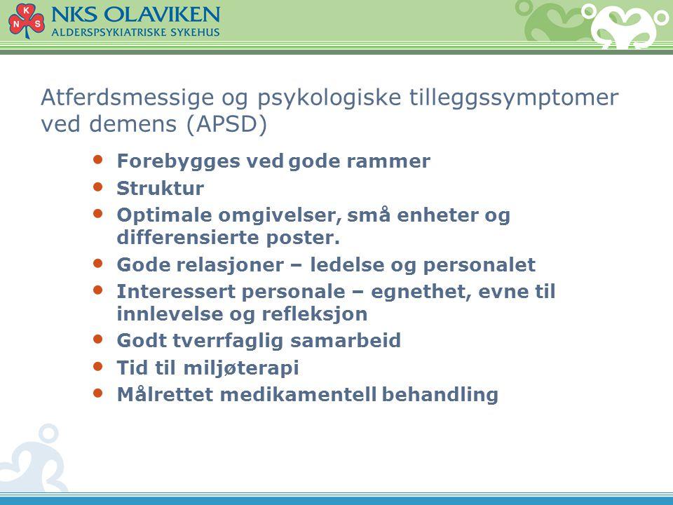 Atferdsmessige og psykologiske tilleggssymptomer ved demens (APSD) • Forebygges ved gode rammer • Struktur • Optimale omgivelser, små enheter og diffe