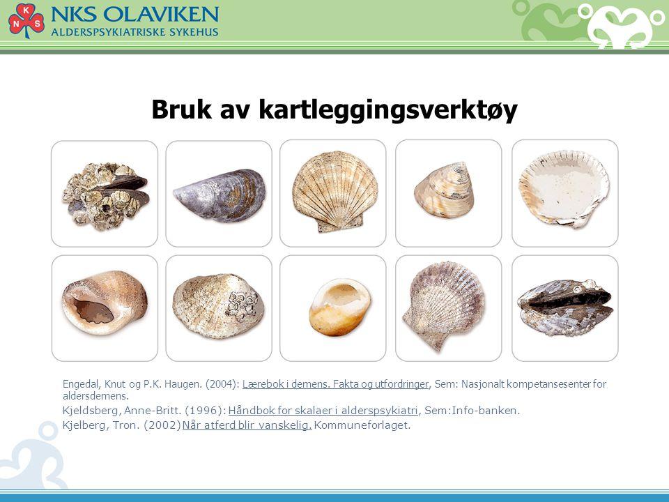Bruk av kartleggingsverktøy Engedal, Knut og P.K. Haugen. (2004): Lærebok i demens. Fakta og utfordringer, Sem: Nasjonalt kompetansesenter for aldersd