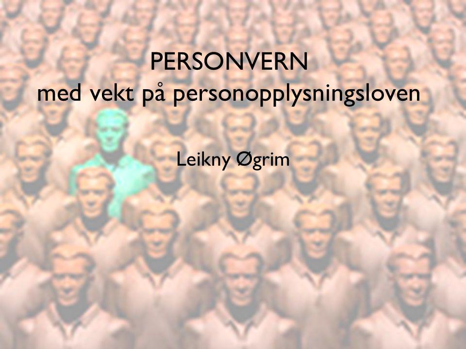 PERSONVERN med vekt på personopplysningsloven Leikny Øgrim