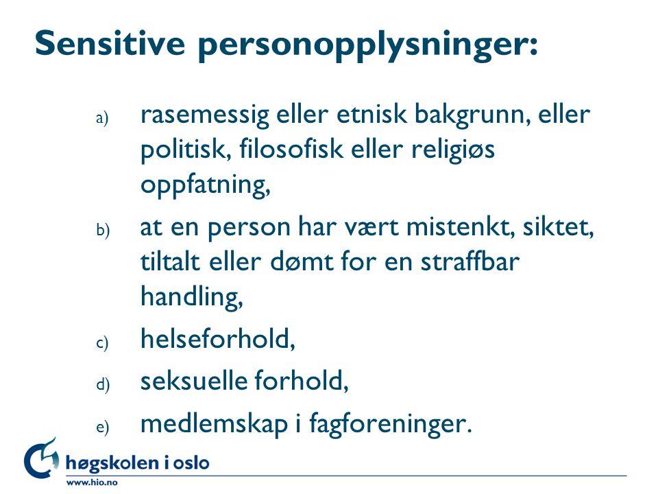 Sensitive personopplysninger: a) rasemessig eller etnisk bakgrunn, eller politisk, filosofisk eller religiøs oppfatning, b) at en person har vært mist