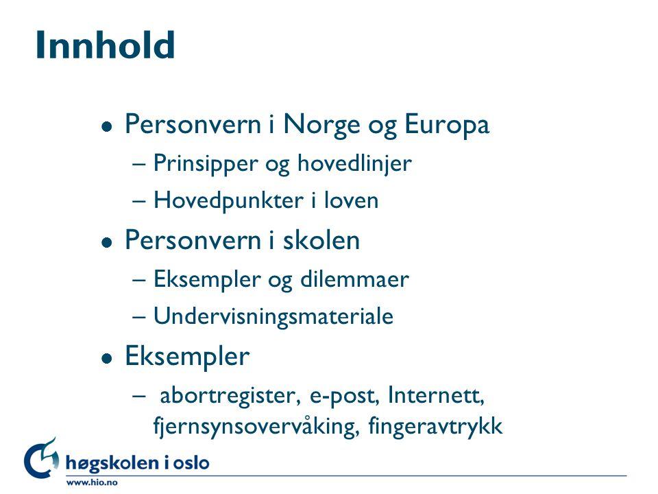 Innhold l Personvern i Norge og Europa –Prinsipper og hovedlinjer –Hovedpunkter i loven l Personvern i skolen –Eksempler og dilemmaer –Undervisningsma