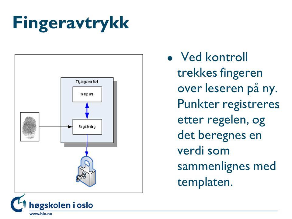 Fingeravtrykk l Ved kontroll trekkes fingeren over leseren på ny. Punkter registreres etter regelen, og det beregnes en verdi som sammenlignes med tem