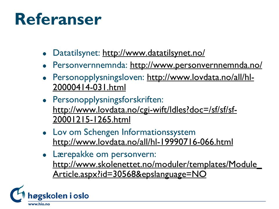 Referanser l Datatilsynet: http://www.datatilsynet.no/http://www.datatilsynet.no/ l Personvernnemnda: http://www.personvernnemnda.no/http://www.person