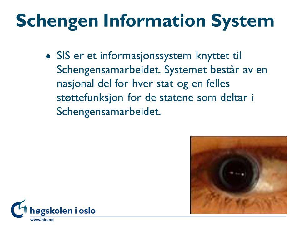 Schengen Information System l SIS er et informasjonssystem knyttet til Schengensamarbeidet. Systemet består av en nasjonal del for hver stat og en fel