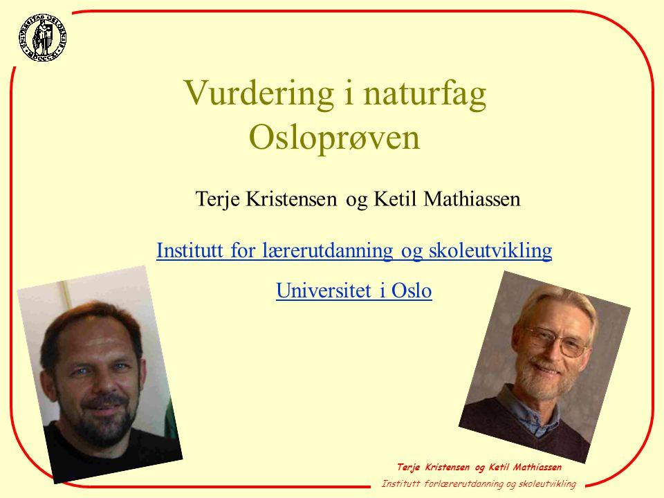 Terje Kristensen og Ketil Mathiassen Institutt forlærerutdanning og skoleutvikling Vurdering i naturfag Osloprøven Terje Kristensen og Ketil Mathiasse