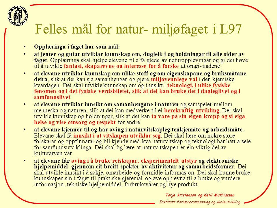 Terje Kristensen og Ketil Mathiassen Institutt forlærerutdanning og skoleutvikling Felles mål for natur- miljøfaget i L97 •Opplæringa i faget har som