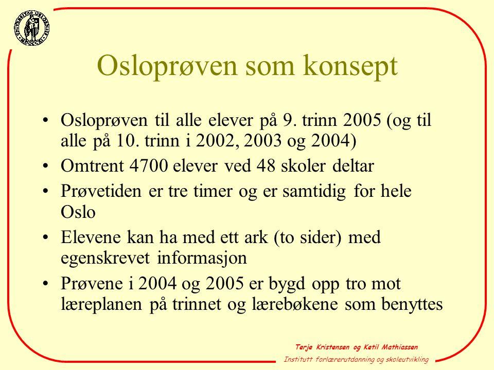 Terje Kristensen og Ketil Mathiassen Institutt forlærerutdanning og skoleutvikling Osloprøven som konsept •Osloprøven til alle elever på 9. trinn 2005