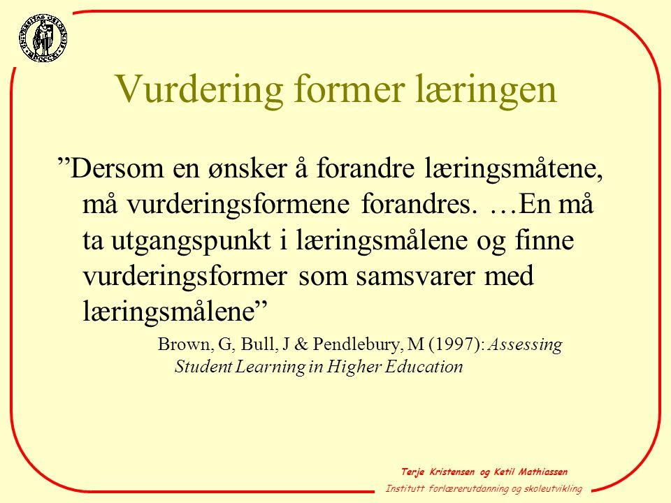 """Terje Kristensen og Ketil Mathiassen Institutt forlærerutdanning og skoleutvikling Vurdering former læringen """"Dersom en ønsker å forandre læringsmåten"""
