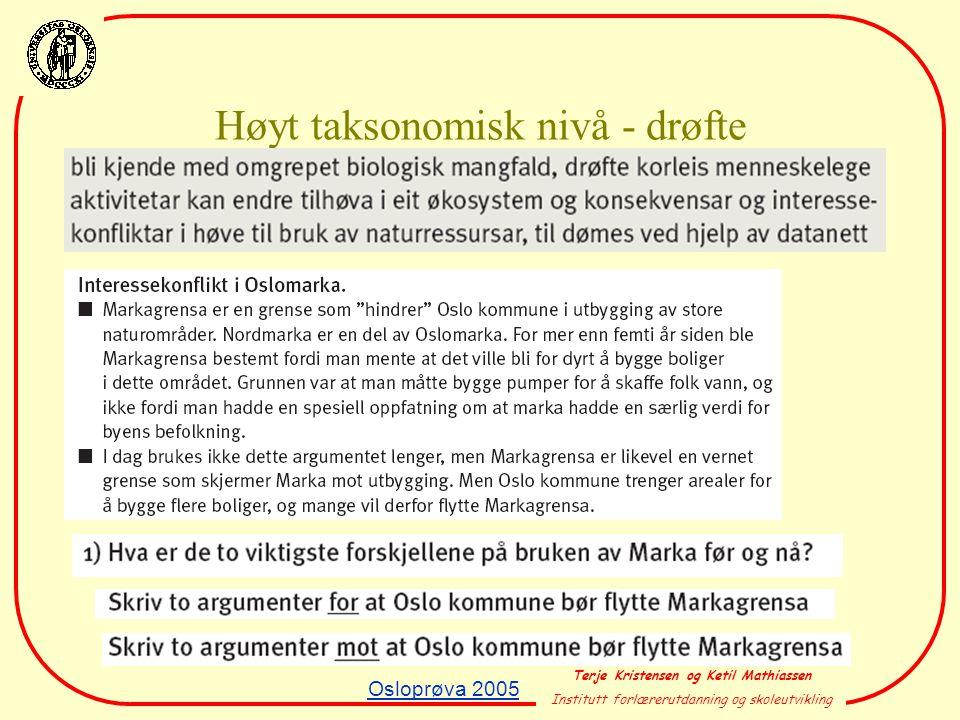 Terje Kristensen og Ketil Mathiassen Institutt forlærerutdanning og skoleutvikling Høyt taksonomisk nivå - drøfte Osloprøva 2005