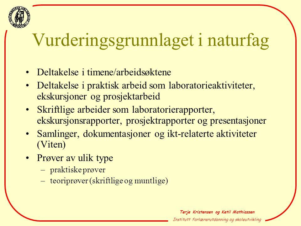 Terje Kristensen og Ketil Mathiassen Institutt forlærerutdanning og skoleutvikling Vurderingsgrunnlaget i naturfag •Deltakelse i timene/arbeidsøktene