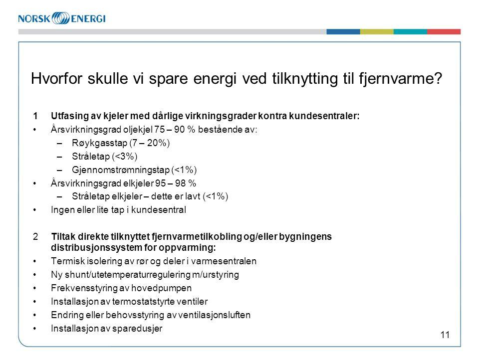 Hvorfor skulle vi spare energi ved tilknytting til fjernvarme? 1Utfasing av kjeler med dårlige virkningsgrader kontra kundesentraler: •Årsvirkningsgra
