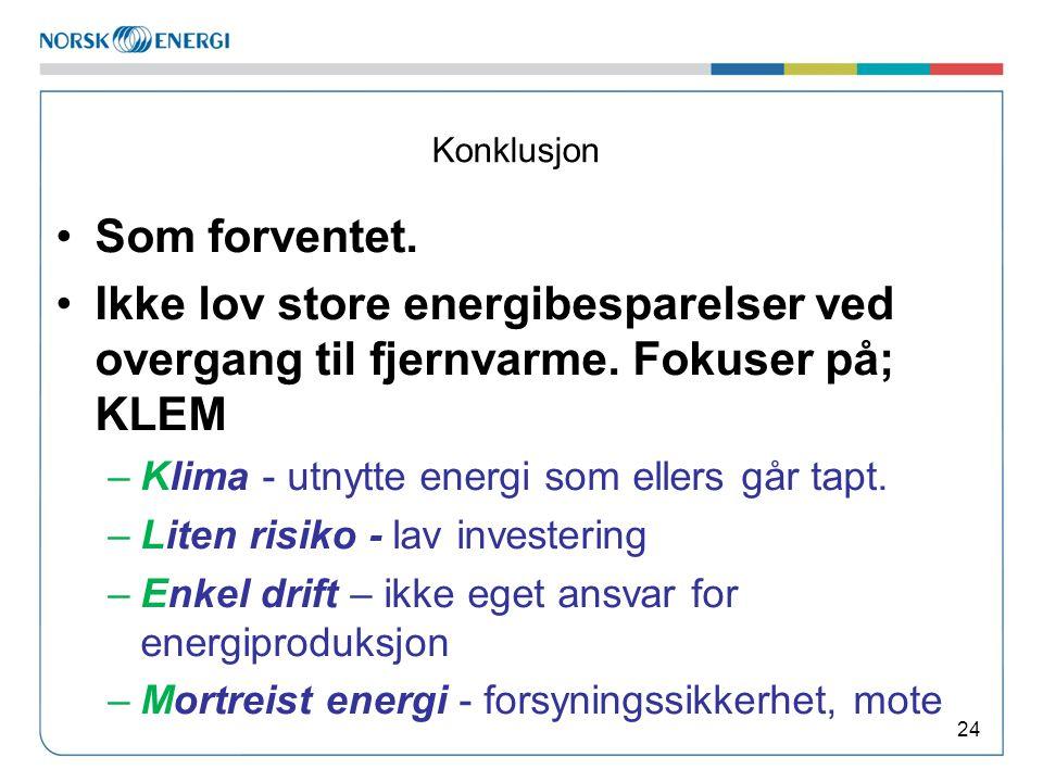 Konklusjon •Som forventet. •Ikke lov store energibesparelser ved overgang til fjernvarme. Fokuser på; KLEM –Klima - utnytte energi som ellers går tapt