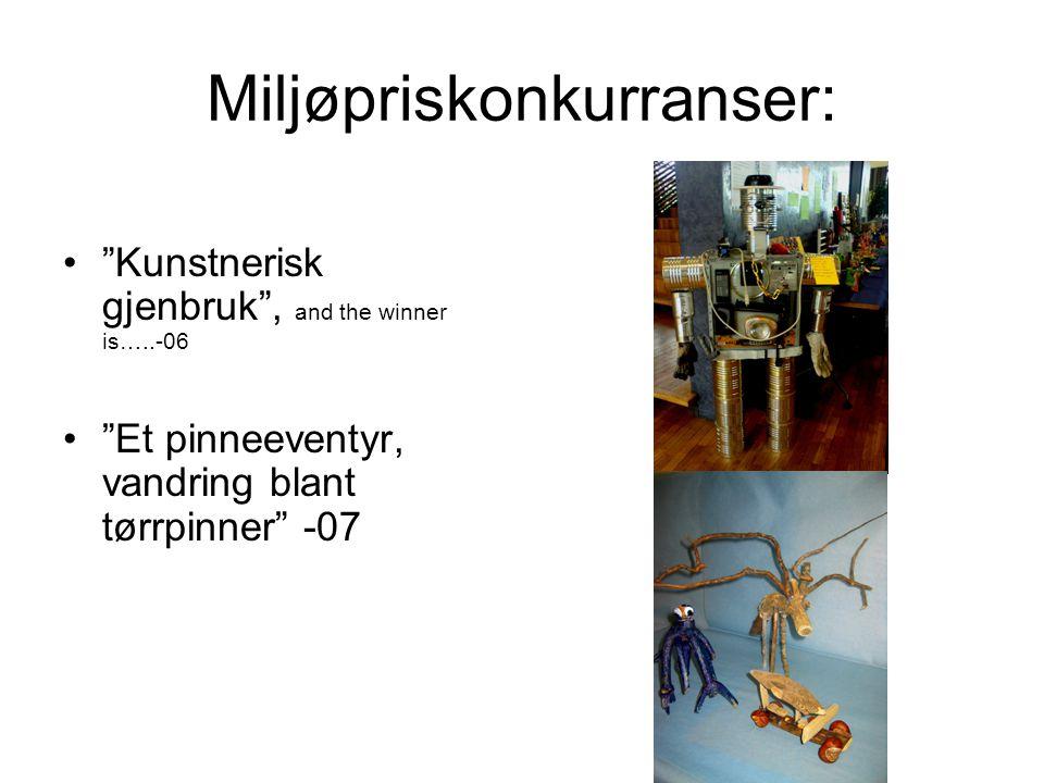 Miljøpriskonkurranser: • Kunstnerisk gjenbruk , and the winner is…..-06 • Et pinneeventyr, vandring blant tørrpinner -07