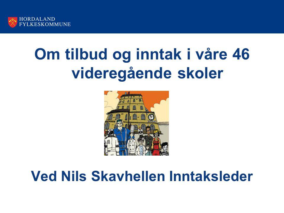 Om tilbud og inntak i våre 46 videregående skoler Ved Nils Skavhellen Inntaksleder