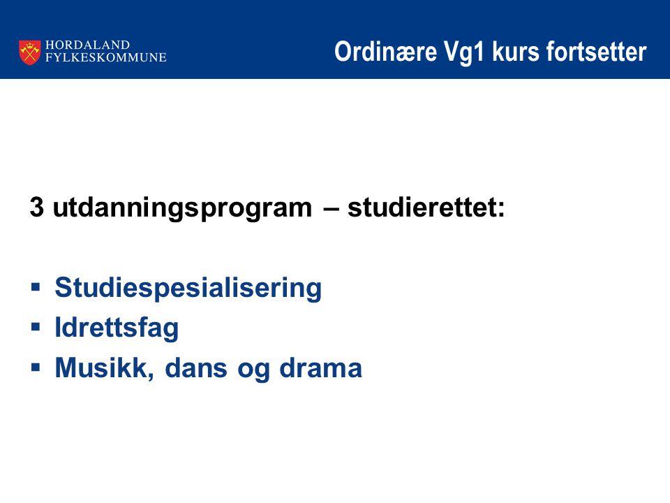 Ordinære Vg1 kurs fortsetter 3 utdanningsprogram – studierettet:  Studiespesialisering  Idrettsfag  Musikk, dans og drama