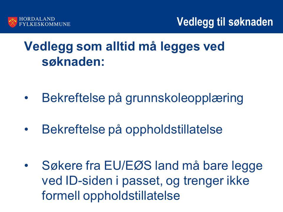 Vedlegg til søknaden Vedlegg som alltid må legges ved søknaden: •Bekreftelse på grunnskoleopplæring •Bekreftelse på oppholdstillatelse •Søkere fra EU/EØS land må bare legge ved ID-siden i passet, og trenger ikke formell oppholdstillatelse