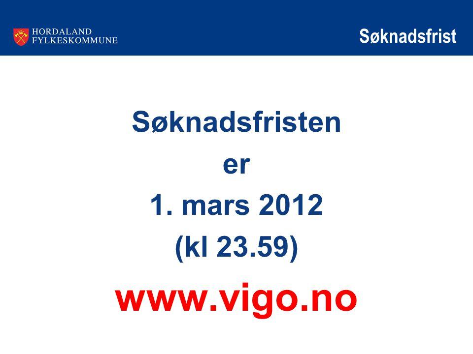 Søknadsfrist Søknadsfristen er 1. mars 2012 (kl 23.59) www.vigo.no