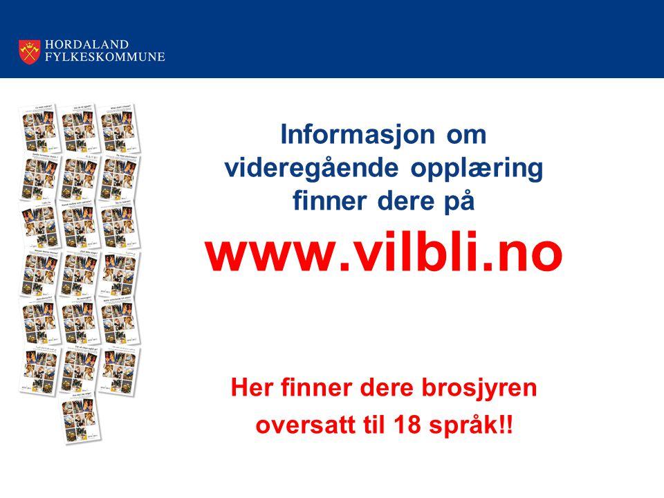 Informasjon om videregående opplæring finner dere på www.vilbli.no Her finner dere brosjyren oversatt til 18 språk!!