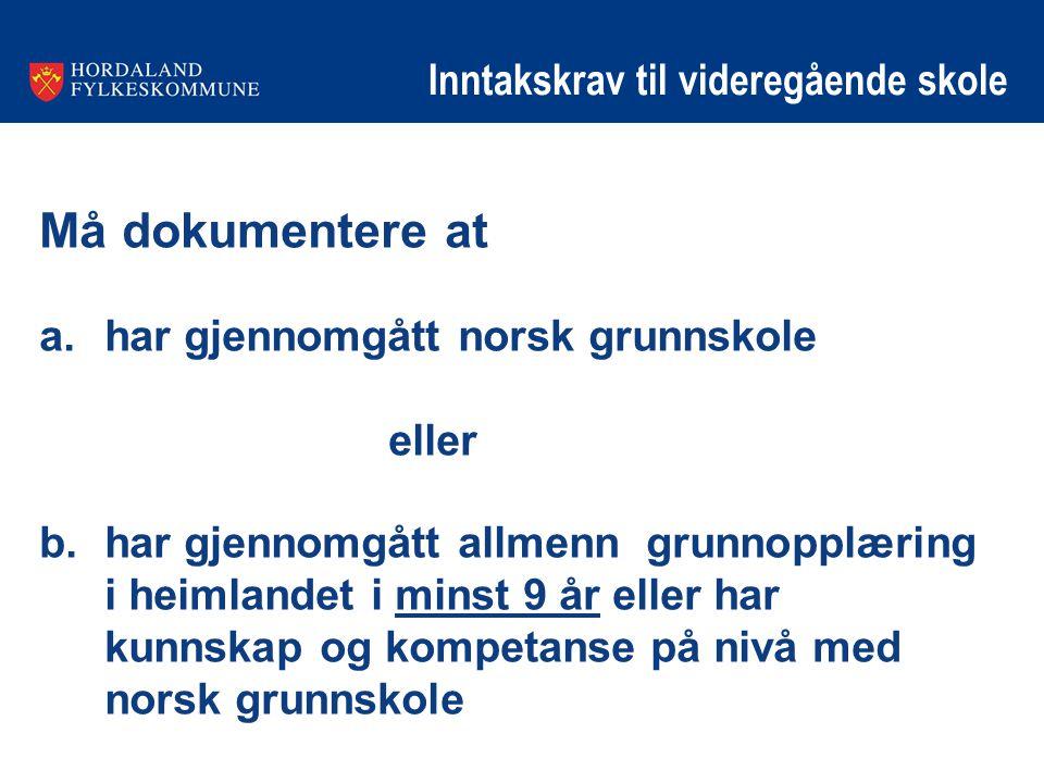 Inntakskrav til videregående skole Må dokumentere at a.har gjennomgått norsk grunnskole eller b.
