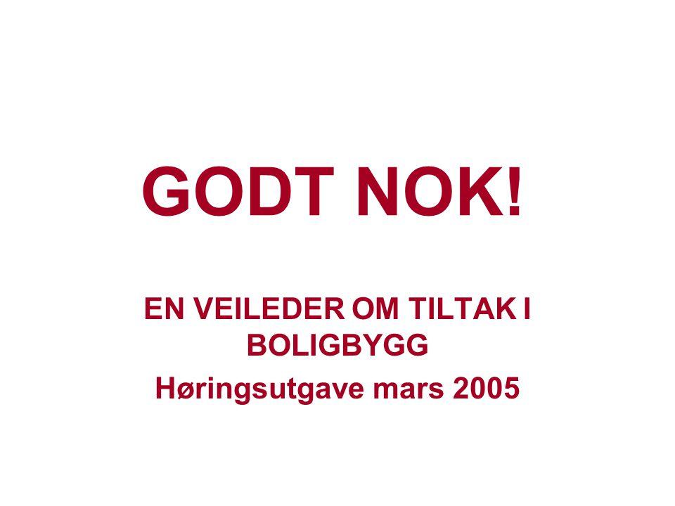 GODT NOK! EN VEILEDER OM TILTAK I BOLIGBYGG Høringsutgave mars 2005