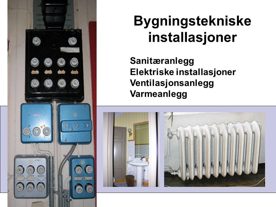 Bygningstekniske installasjoner Sanitæranlegg Elektriske installasjoner Ventilasjonsanlegg Varmeanlegg