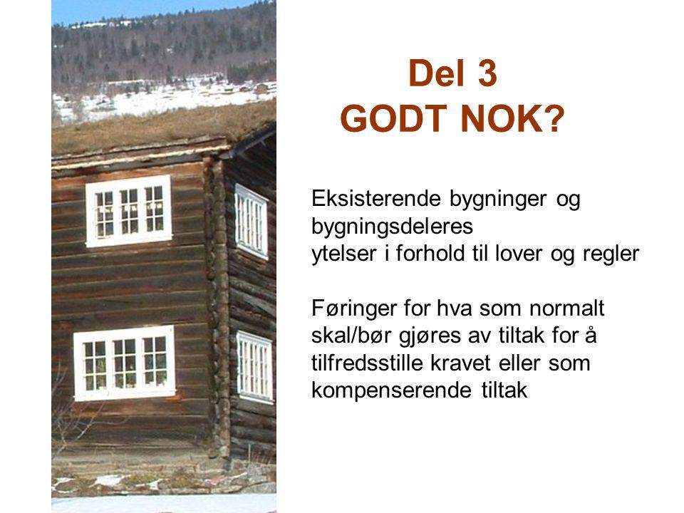 Del 3 GODT NOK? Eksisterende bygninger og bygningsdeleres ytelser i forhold til lover og regler Føringer for hva som normalt skal/bør gjøres av tiltak