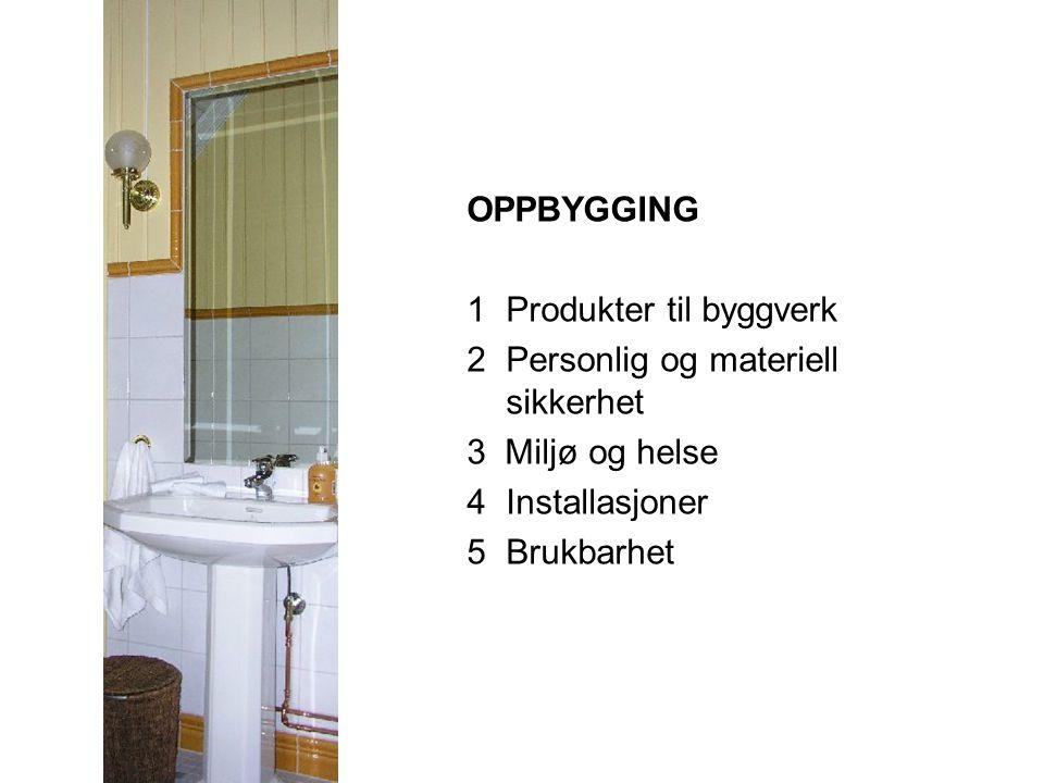 OPPBYGGING 1Produkter til byggverk 2 Personlig og materiell sikkerhet 3 Miljø og helse 4 Installasjoner 5 Brukbarhet