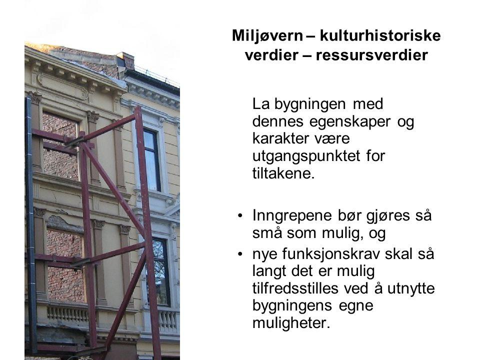 Miljøvern – kulturhistoriske verdier – ressursverdier La bygningen med dennes egenskaper og karakter være utgangspunktet for tiltakene. • Inngrepene b
