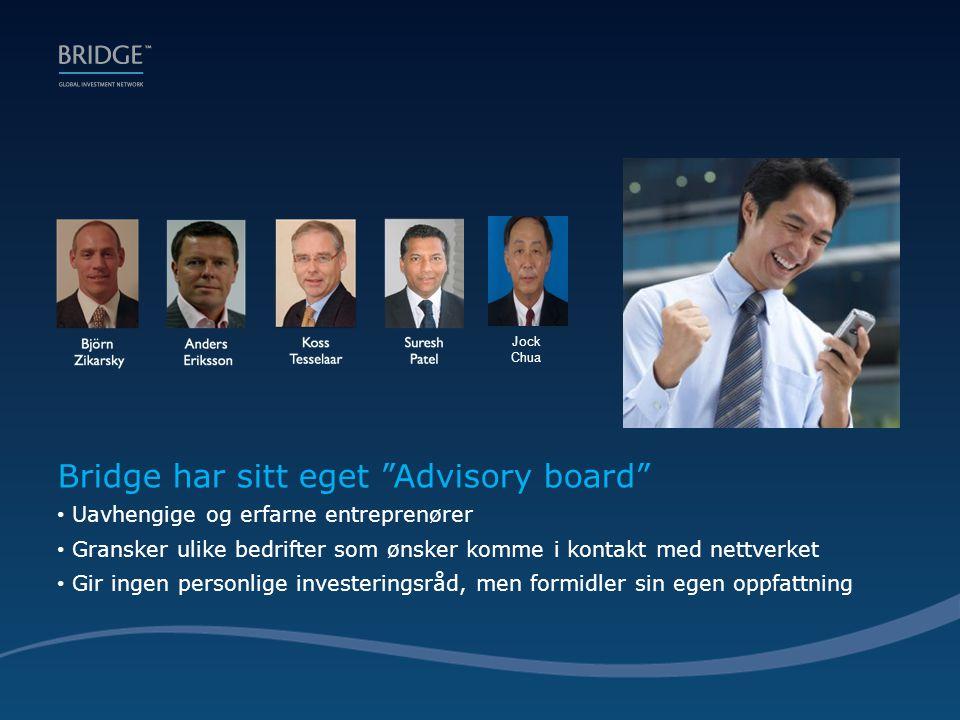 Bridge har sitt eget Advisory board • Uavhengige og erfarne entreprenører • Gransker ulike bedrifter som ønsker komme i kontakt med nettverket • Gir ingen personlige investeringsråd, men formidler sin egen oppfattning Jock Chua