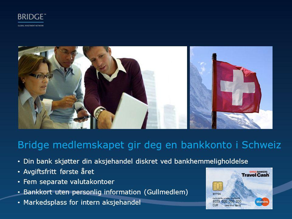 Bridge medlemskapet gir deg en bankkonto i Schweiz • Din bank skjøtter din aksjehandel diskret ved bankhemmeligholdelse • Avgiftsfritt første året • Fem separate valutakontoer • Bankkort uten personlig information (Gullmedlem) • Markedsplass for intern aksjehandel