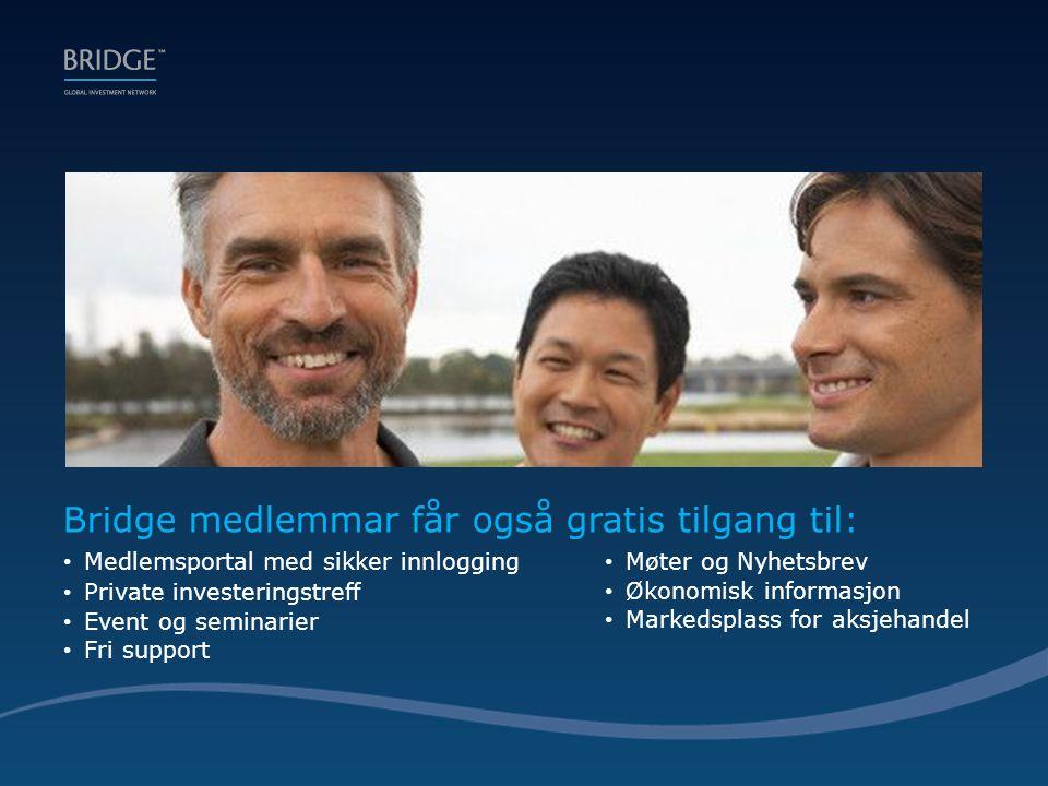 Bridge medlemmar får også gratis tilgang til: • Møter og Nyhetsbrev • Økonomisk informasjon • Markedsplass for aksjehandel • Medlemsportal med sikker innlogging • Private investeringstreff • Event og seminarier • Fri support