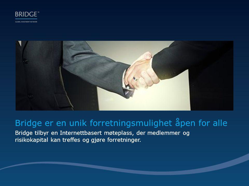 Bridge er en unik forretningsmulighet åpen for alle Bridge tilbyr en Internettbasert møteplass, der medlemmer og risikokapital kan treffes og gjøre forretninger.
