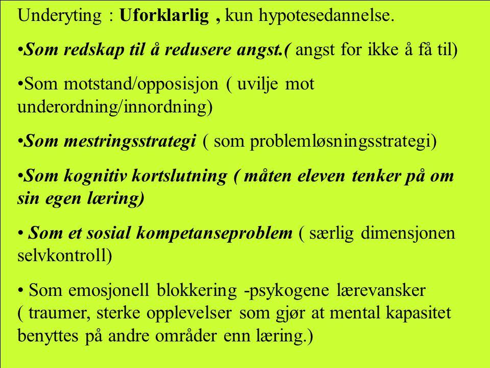 Underyting : Uforklarlig, kun hypotesedannelse. •Som redskap til å redusere angst.( angst for ikke å få til) •Som motstand/opposisjon ( uvilje mot und