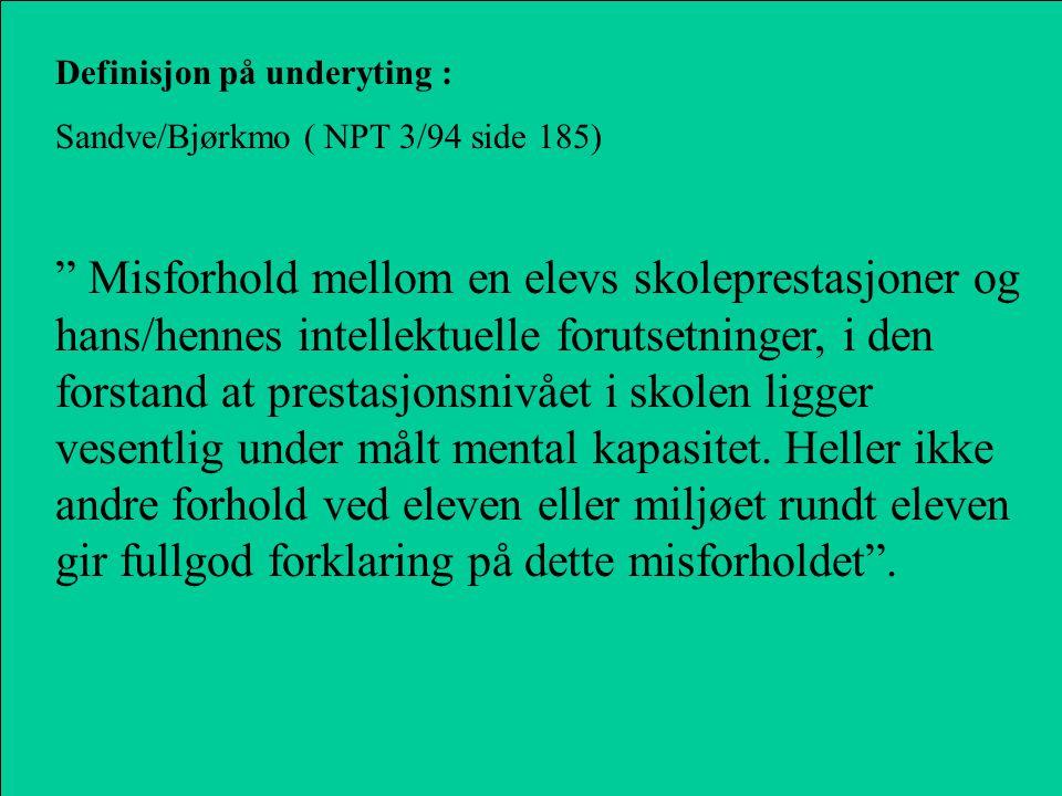 """Definisjon på underyting : Sandve/Bjørkmo ( NPT 3/94 side 185) """" Misforhold mellom en elevs skoleprestasjoner og hans/hennes intellektuelle forutsetni"""