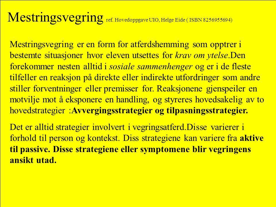 Mestringsvegring ref. Hovedoppgave UIO, Helge Eide ( ISBN 8256955694) Mestringsvegring er en form for atferdshemming som opptrer i bestemte situasjone