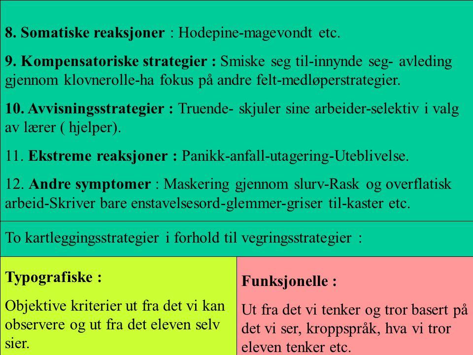 8. Somatiske reaksjoner : Hodepine-magevondt etc. 9. Kompensatoriske strategier : Smiske seg til-innynde seg- avleding gjennom klovnerolle-ha fokus på