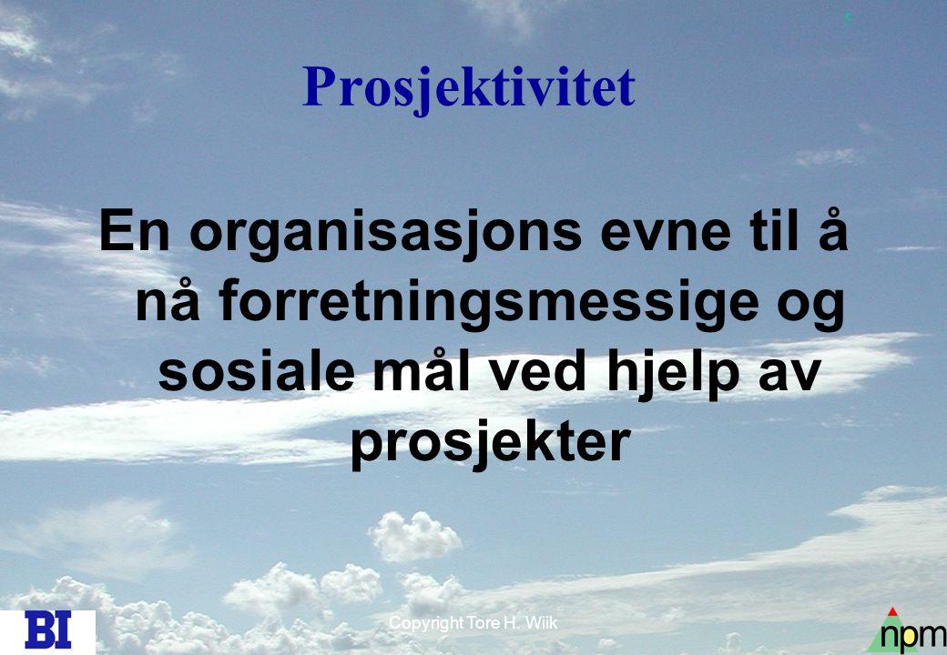 5 Copyright Tore H. Wiik Prosjektivitet En organisasjons evne til å nå forretningsmessige og sosiale mål ved hjelp av prosjekter