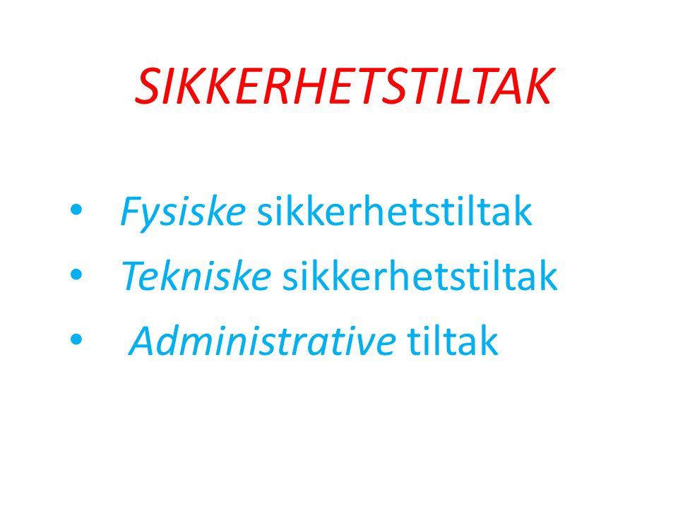 SIKKERHETSTILTAK • Fysiske sikkerhetstiltak • Tekniske sikkerhetstiltak • Administrative tiltak