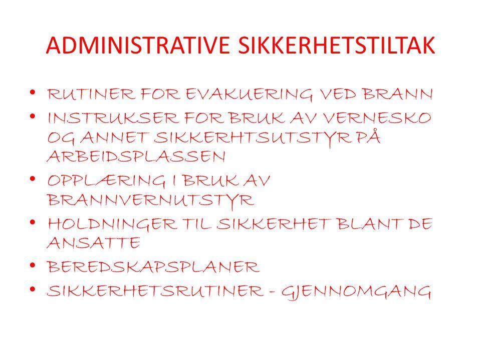 ADMINISTRATIVE SIKKERHETSTILTAK • RUTINER FOR EVAKUERING VED BRANN • INSTRUKSER FOR BRUK AV VERNESKO OG ANNET SIKKERHTSUTSTYR PÅ ARBEIDSPLASSEN • OPPL
