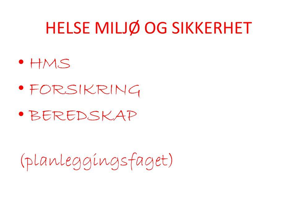 HELSE MILJØ OG SIKKERHET • HMS • FORSIKRING • BEREDSKAP (planleggingsfaget)