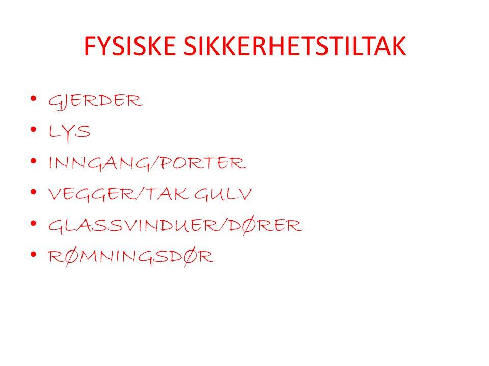 FYSISKE SIKKERHETSTILTAK • GJERDER • LYS • INNGANG/PORTER • VEGGER/TAK GULV • GLASSVINDUER/DØRER • RØMNINGSDØR