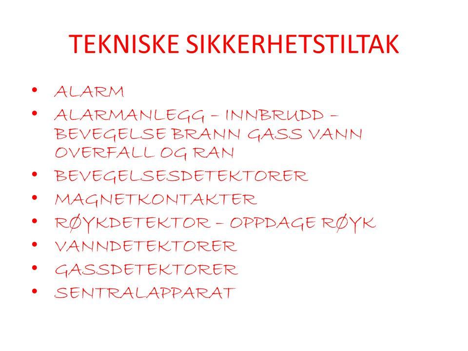 TEKNISKE SIKKERHETSTILTAK • ALARM • ALARMANLEGG – INNBRUDD – BEVEGELSE BRANN GASS VANN OVERFALL OG RAN • BEVEGELSESDETEKTORER • MAGNETKONTAKTER • RØYK