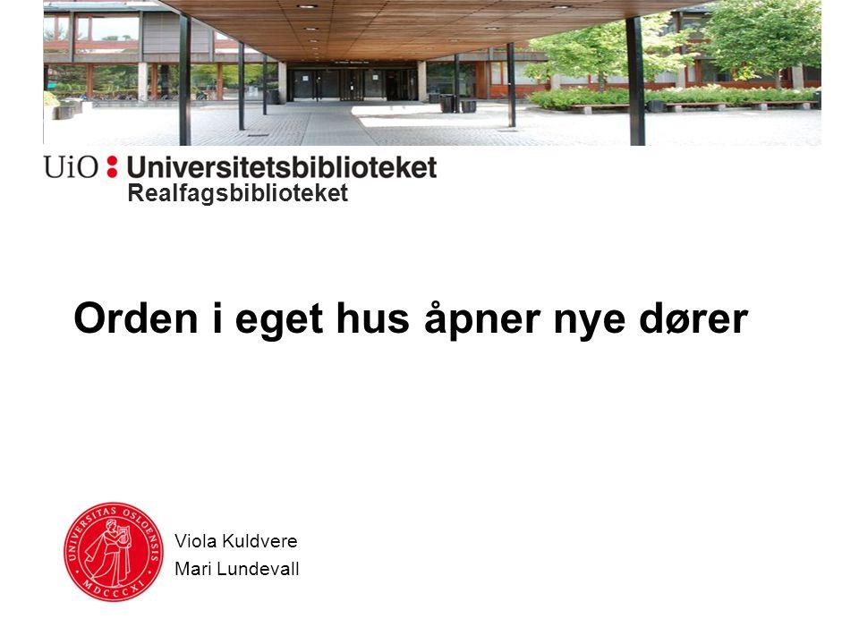 Orden i eget hus åpner nye dører Viola Kuldvere Mari Lundevall Realfagsbiblioteket