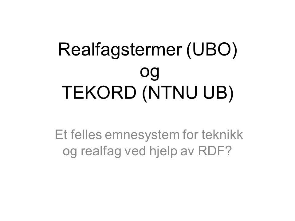 Realfagstermer (UBO) og TEKORD (NTNU UB) Et felles emnesystem for teknikk og realfag ved hjelp av RDF?
