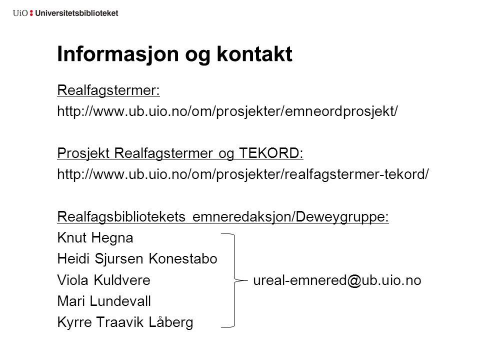 Informasjon og kontakt Realfagstermer: http://www.ub.uio.no/om/prosjekter/emneordprosjekt/ Prosjekt Realfagstermer og TEKORD: http://www.ub.uio.no/om/