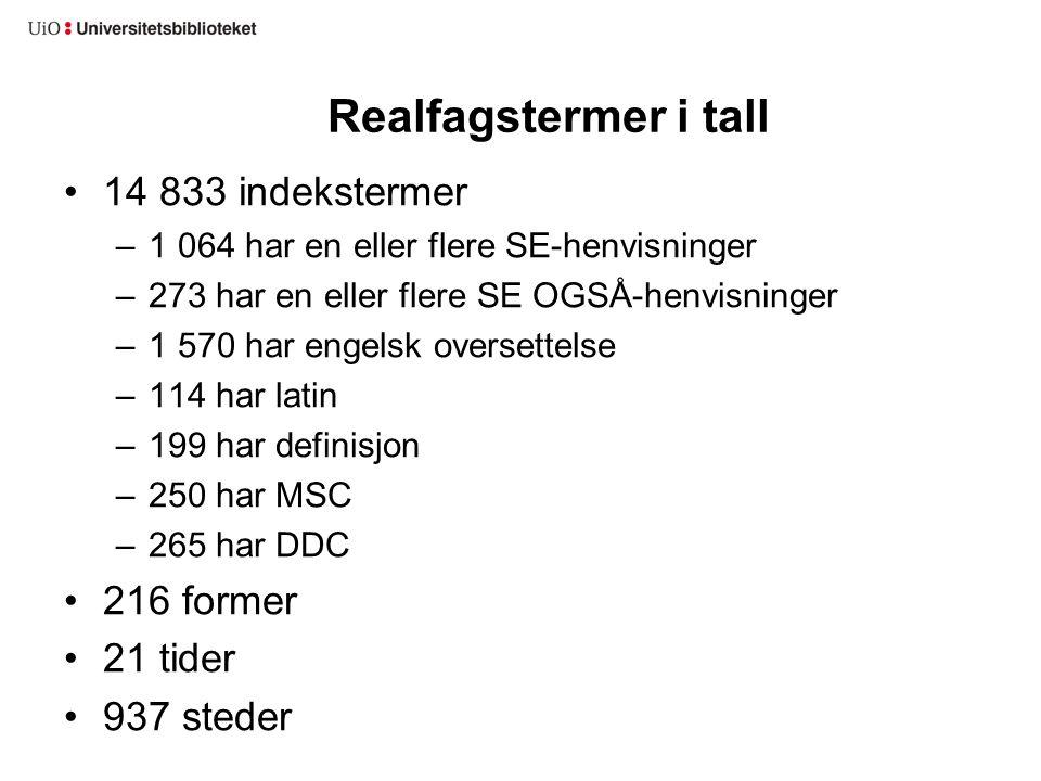 Realfagstermer i tall •14 833 indekstermer –1 064 har en eller flere SE-henvisninger –273 har en eller flere SE OGSÅ-henvisninger –1 570 har engelsk o