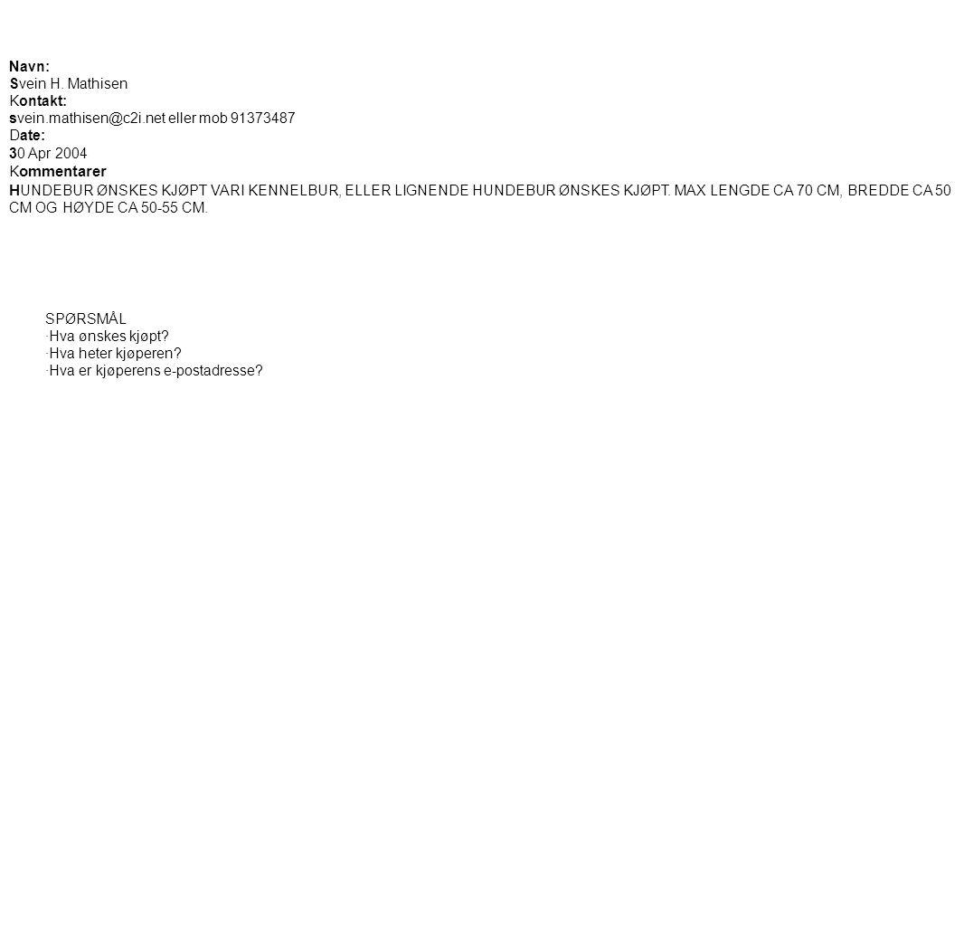 Navn: Svein H. Mathisen Kontakt: svein.mathisen@c2i.net eller mob 91373487 Date: 30 Apr 2004 K ommentarer H UNDEBUR ØNSKES KJØPT VARI KENNELBUR, ELLER